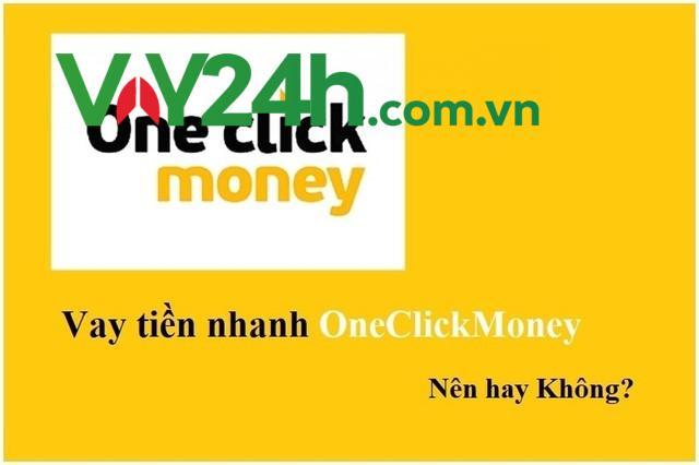 Có nên lựa chọn hình thức vay tiền One Click Money hay không?